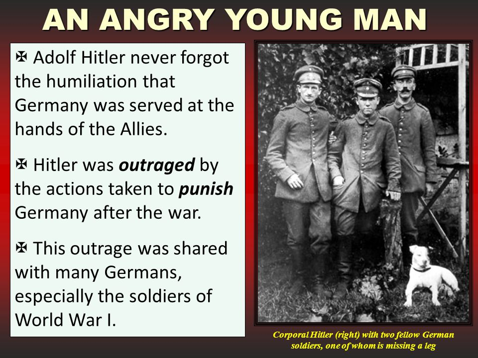  Adolf Hitler never forgot the humiliation that Germany was served at the hands of the Allies.