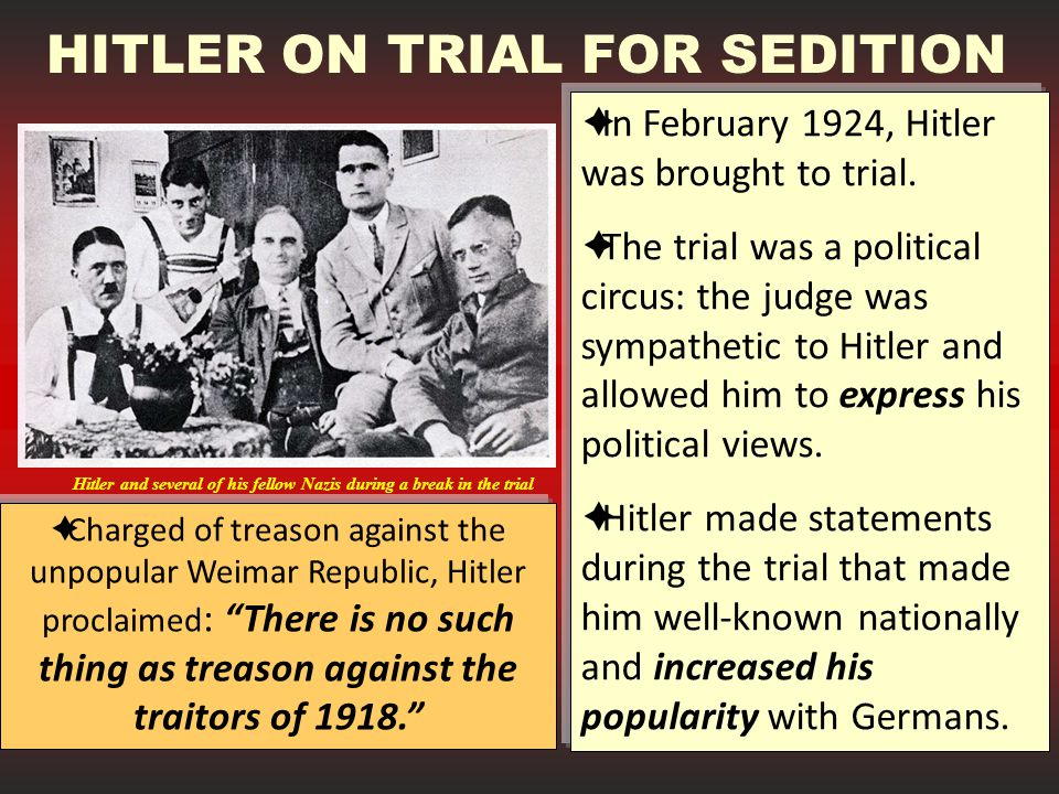 HITLER ON TRIAL FOR SEDITION  In February 1924, Hitler was brought to trial.