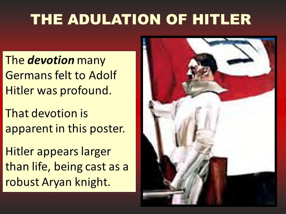 The devotion many Germans felt to Adolf Hitler was profound.