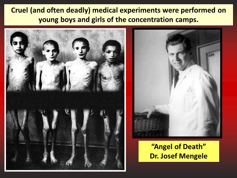Cruel (and often deadly) medical experiments were performed on young boys and girls of the concentration camps.