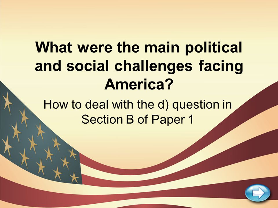 What were the main political and social challenges facing America? How to deal with the d) question in Section B of Paper 1