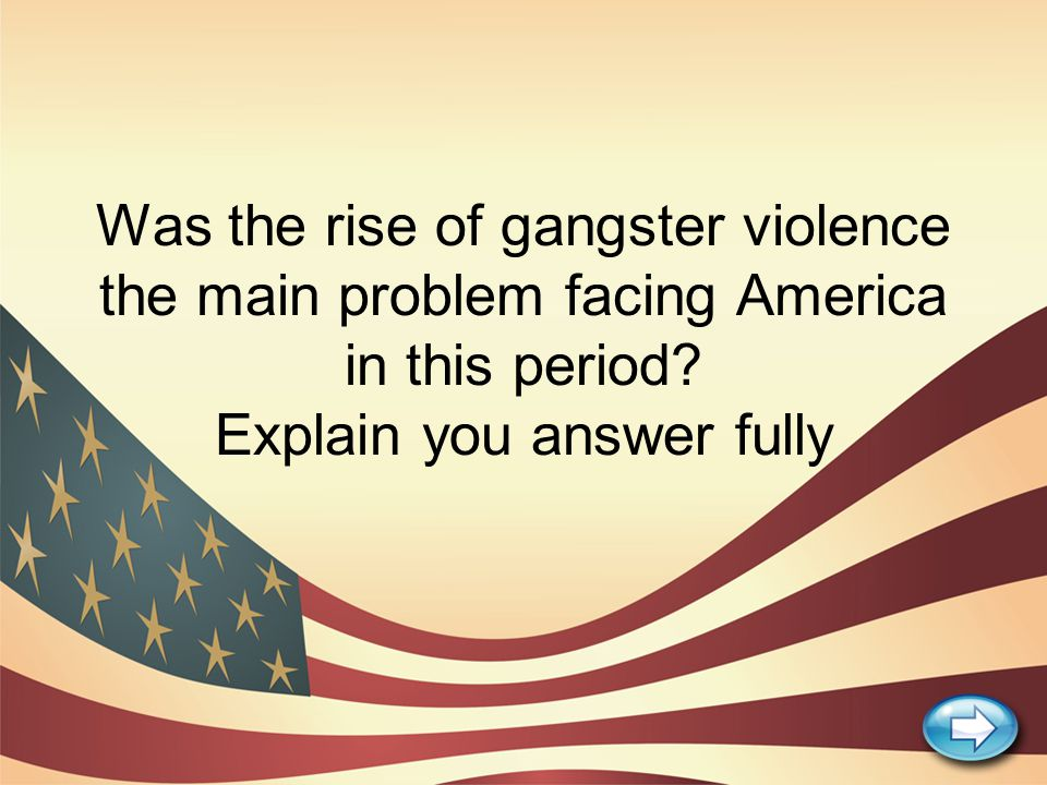 Was the rise of gangster violence the main problem facing America in this period? Explain you answer fully