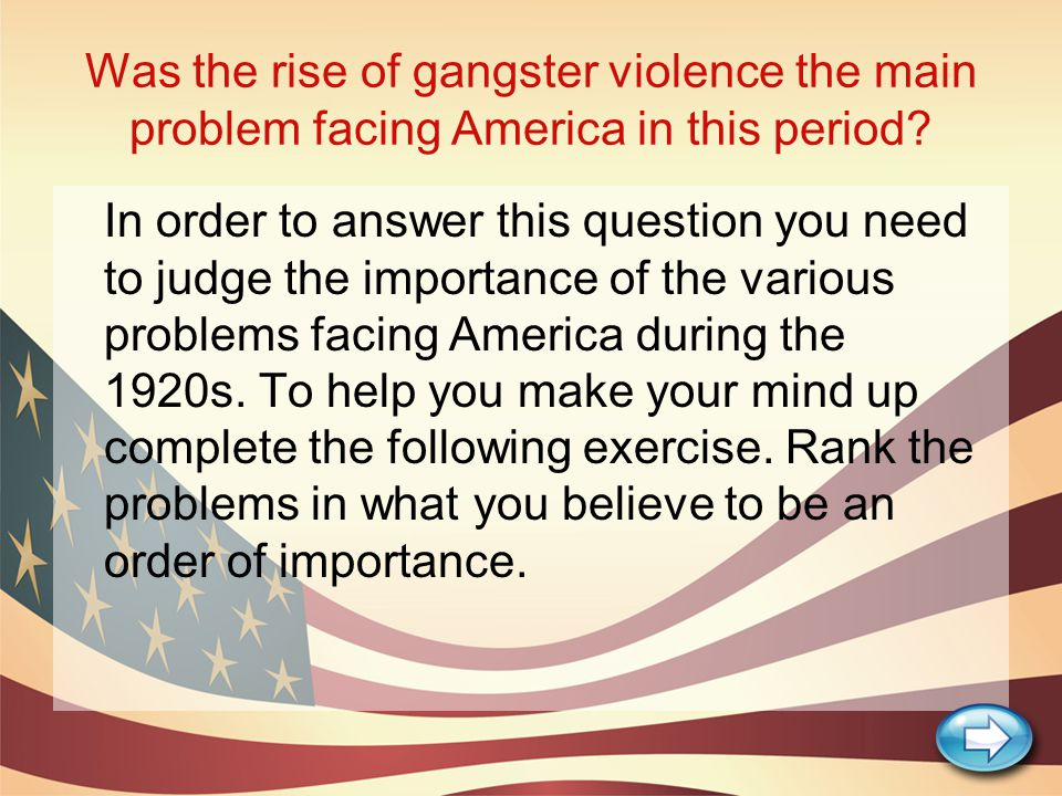 Was the rise of gangster violence the main problem facing America in this period? In order to answer this question you need to judge the importance of