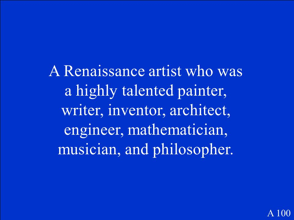 A Renaissance artist who was a highly talented painter, writer, inventor, architect, engineer, mathematician, musician, and philosopher.