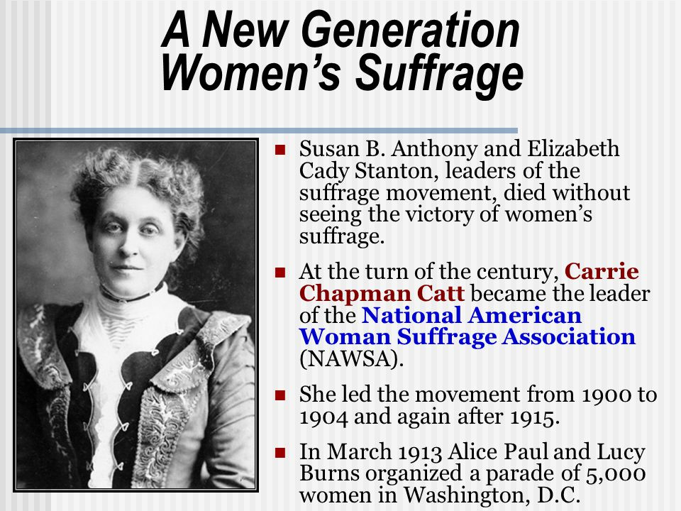 Susan B. Anthony and Elizabeth Cady Stanton, leaders of the suffrage movement, died without seeing the victory of women's suffrage. At the turn of the