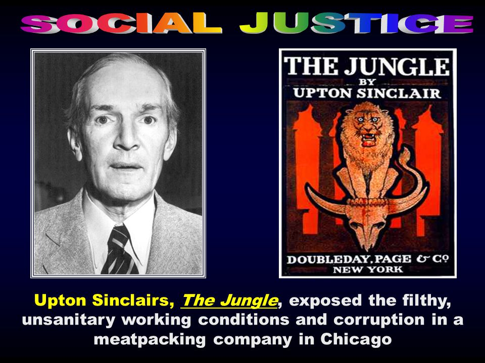 Upton Sinclairs, The Jungle, exposed the filthy, unsanitary working conditions and corruption in a meatpacking company in Chicago