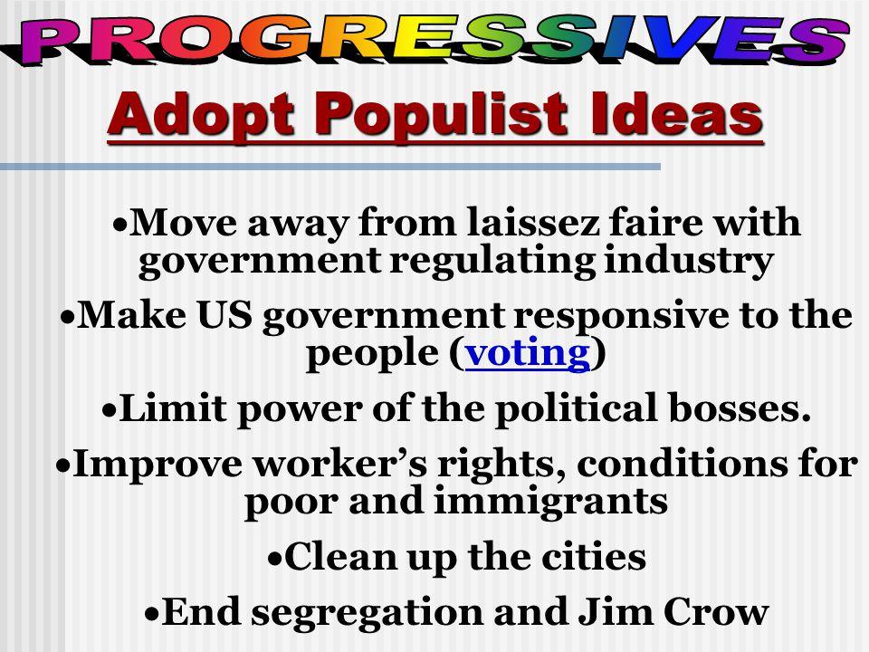 Populists vs Progressives   Populists---rural   Progressives---cities   Populists were poor and uneducated   Progressives were middle-class and educated.