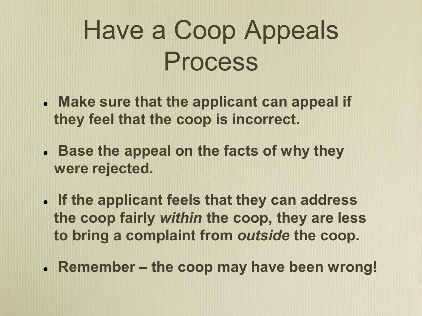 Have a Coop Appeals Process Make sure that the applicant can appeal if they feel that the coop is incorrect.