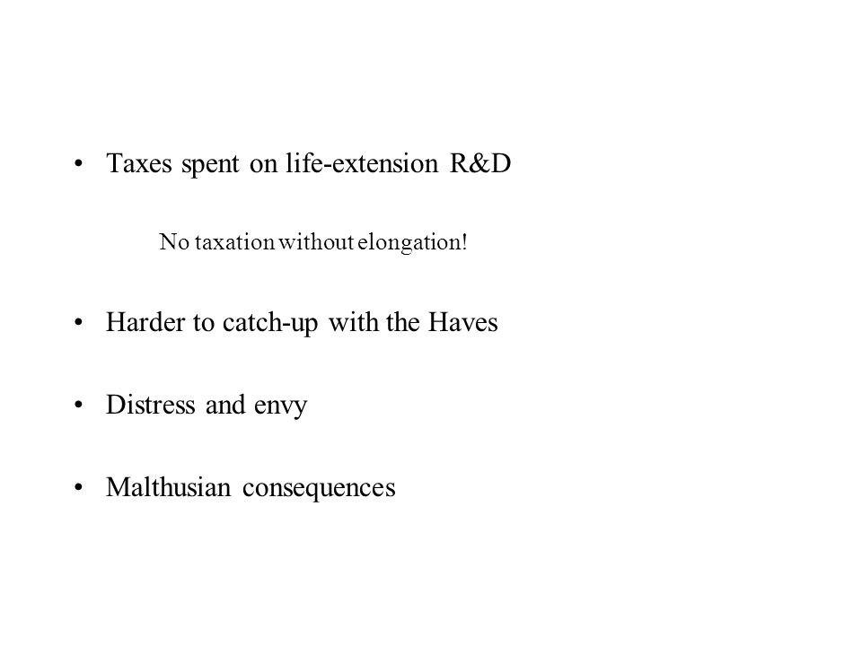 Taxes spent on life-extension R&D No taxation without elongation.