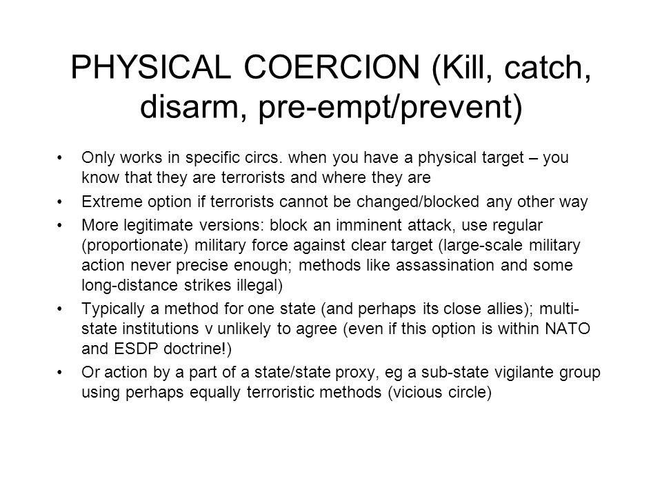 PHYSICAL COERCION (Kill, catch, disarm, pre-empt/prevent) Only works in specific circs.