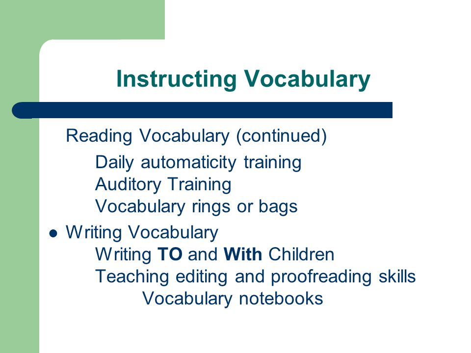 Instructing Vocabulary Reading Vocabulary (continued) Daily automaticity training Auditory Training Vocabulary rings or bags Writing Vocabulary Writin