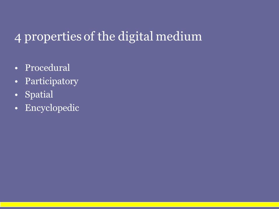 4 properties of the digital medium Procedural Participatory Spatial Encyclopedic
