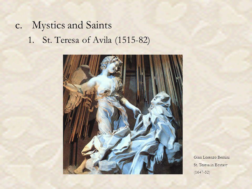 c.Mystics and Saints 1.St. Teresa of Avila (1515-82) Gian Lorenzo Bernini St.