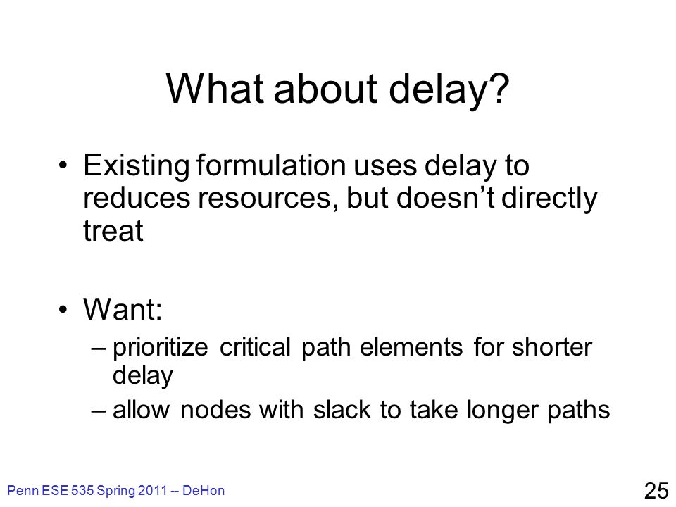 Penn ESE 535 Spring 2011 -- DeHon 25 What about delay.