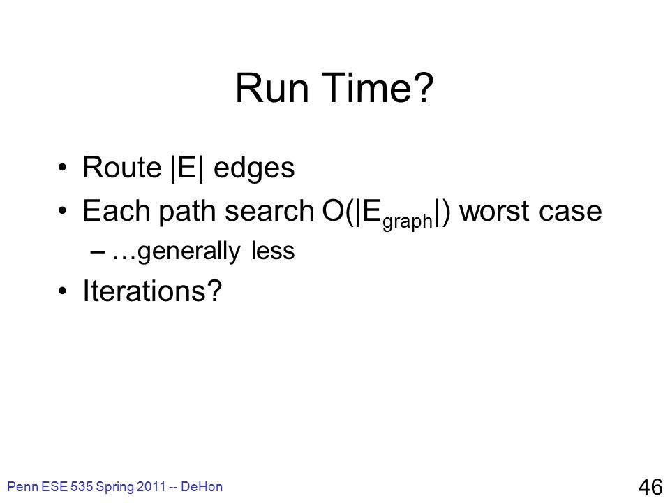 Penn ESE 535 Spring 2011 -- DeHon 46 Run Time.