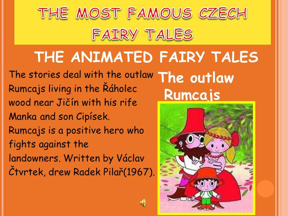 The stories deal with the outlaw Rumcajs living in the Řáholec wood near Jičín with his rife Manka and son Cipísek.