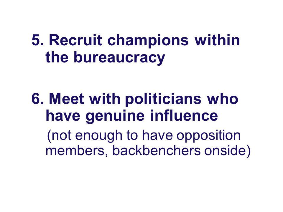 5. Recruit champions within the bureaucracy 6.