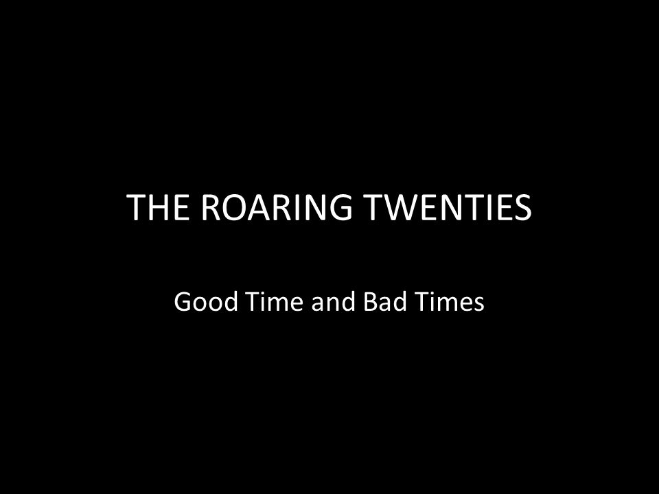 THE ROARING TWENTIES Good Time and Bad Times