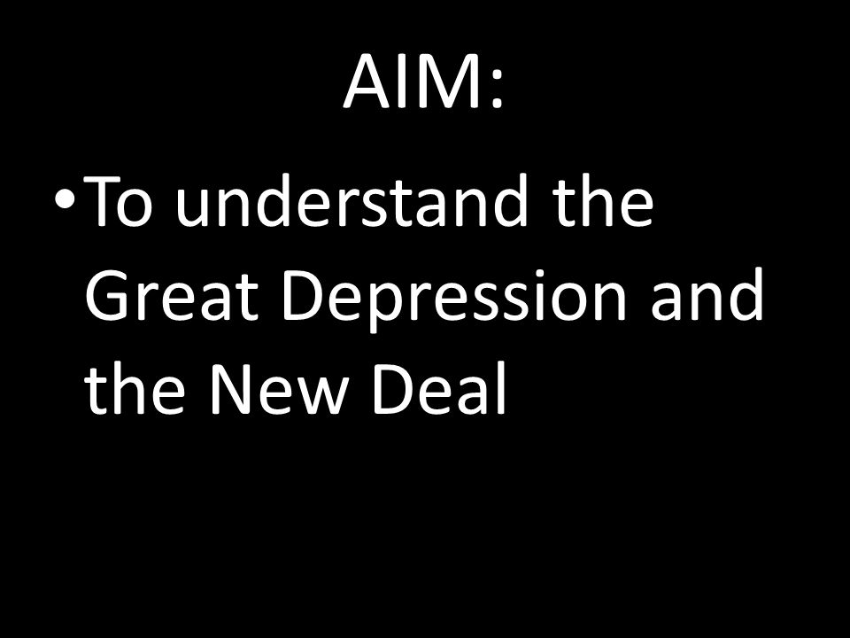 AIM: To understand the Great Depression and the New Deal