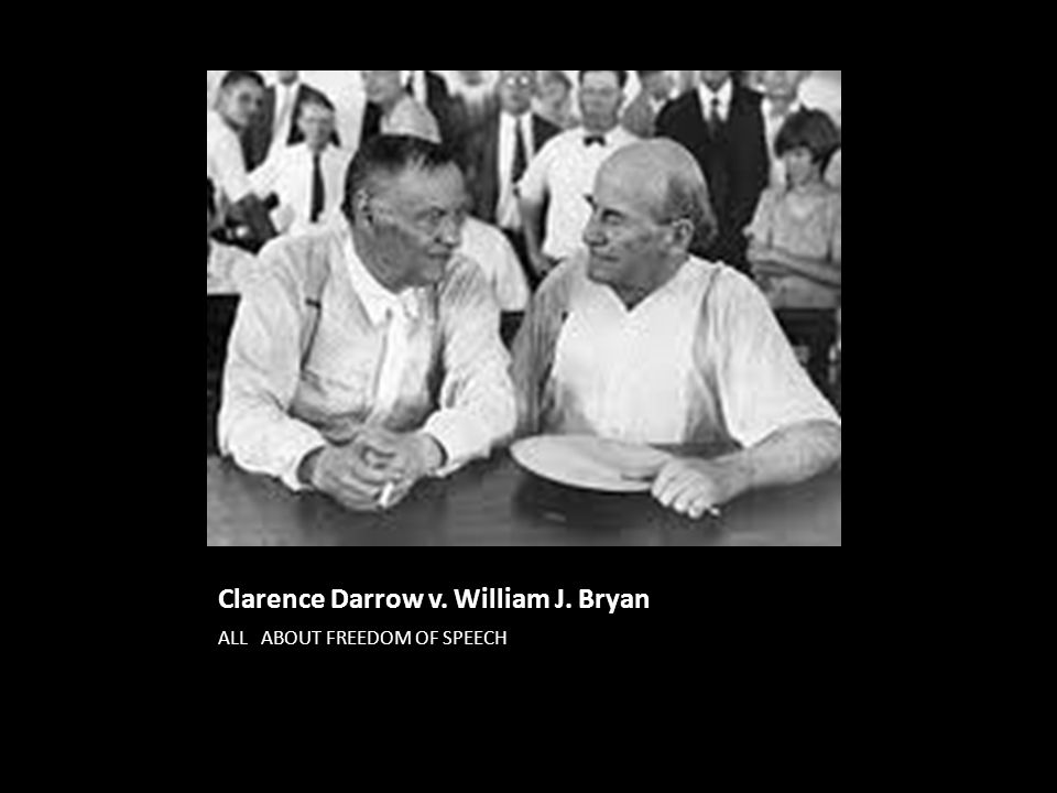 Clarence Darrow v. William J. Bryan ALL ABOUT FREEDOM OF SPEECH