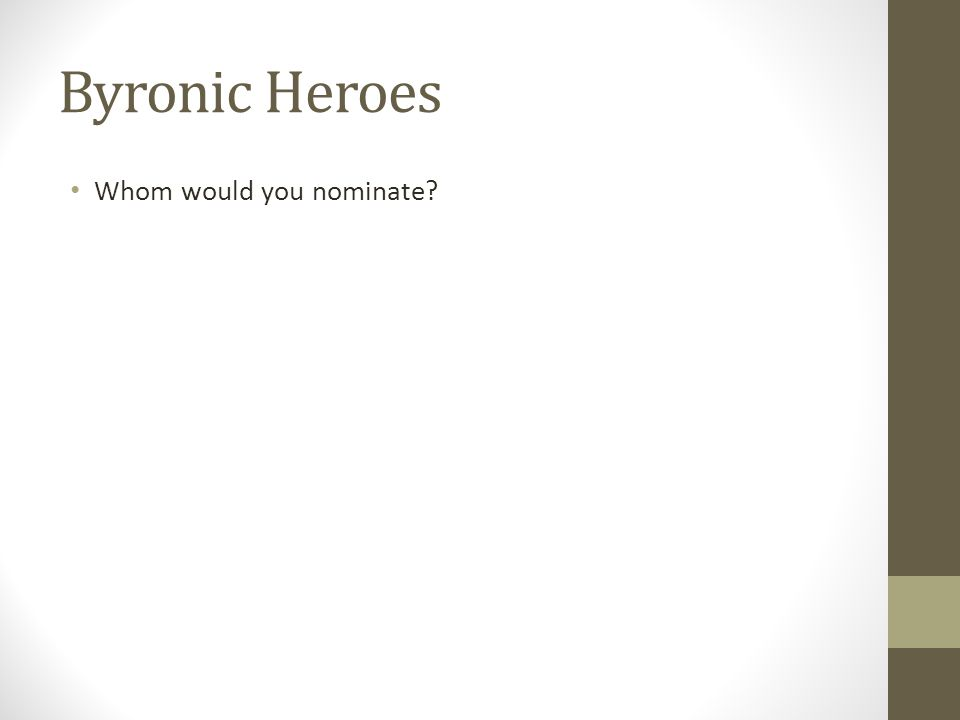 Byronic Heroes Whom would you nominate?