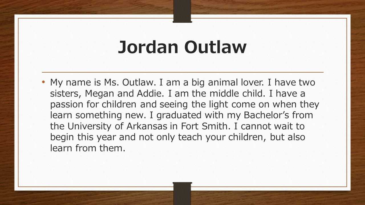 Jordan Outlaw My name is Ms.Outlaw. I am a big animal lover.