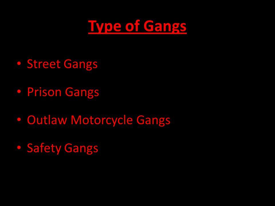 Street Gangs Prison Gangs Outlaw Motorcycle Gangs Safety Gangs Type of Gangs