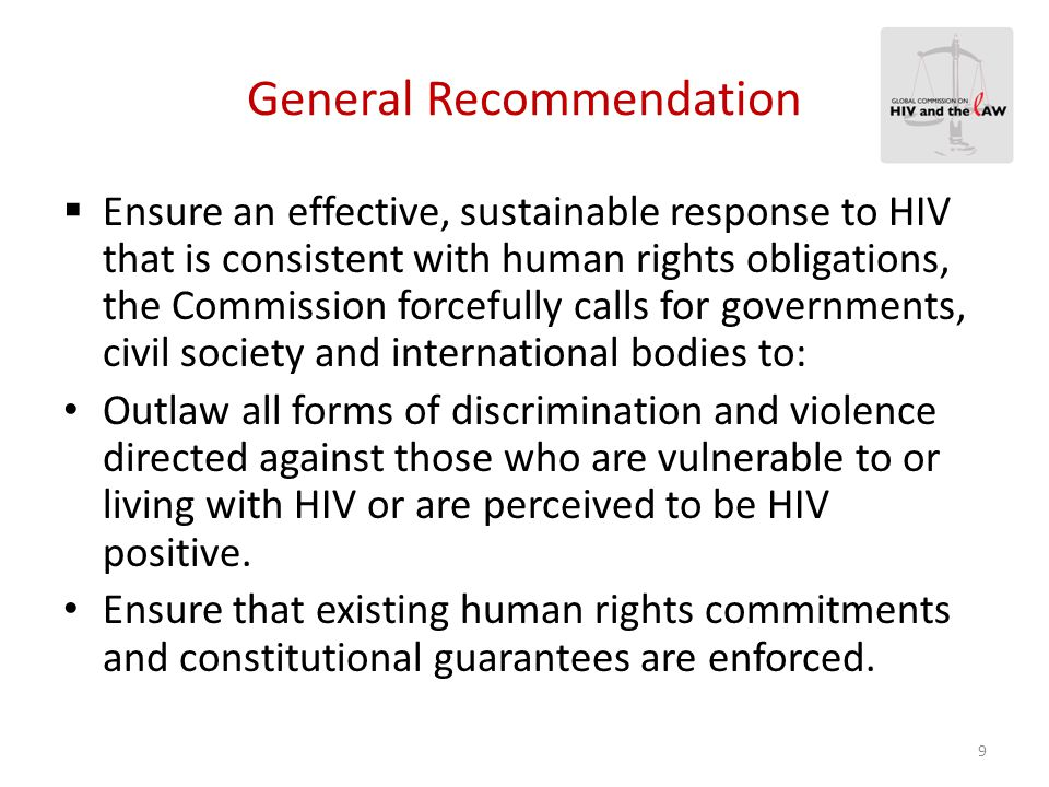 General Recommendation  Ensure an effective, sustainable response to HIV that is consistent with human rights obligations, the Commission forcefully