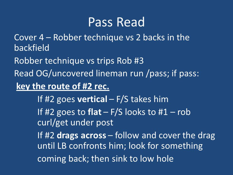 Pass Read Cover 4 – Robber technique vs 2 backs in the backfield Robber technique vs trips Rob #3 Read OG/uncovered lineman run /pass; if pass: key th