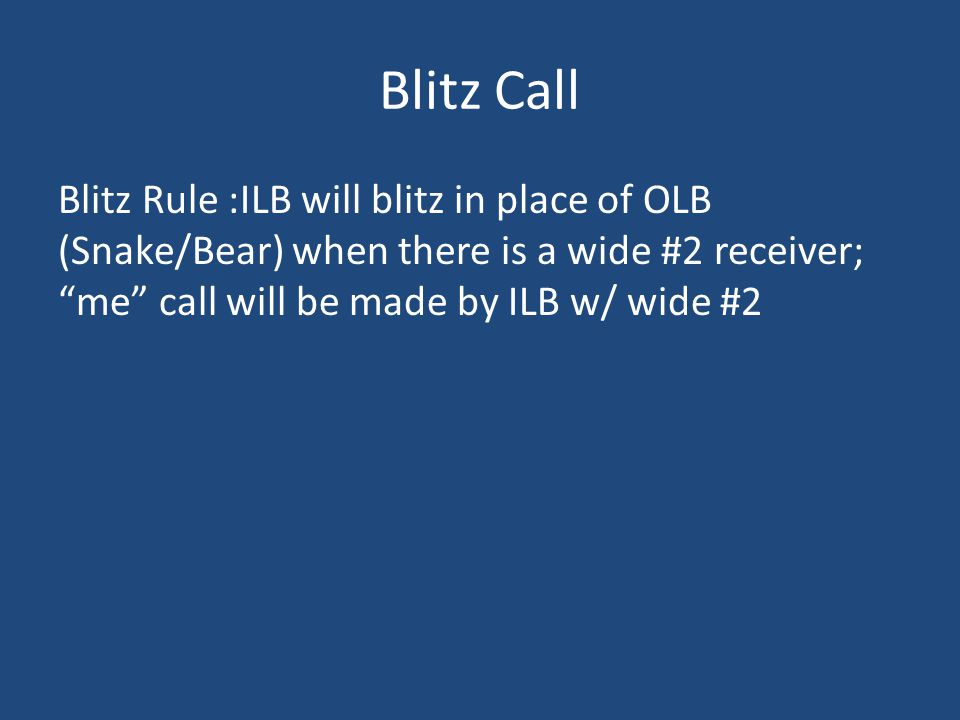 """Blitz Call Blitz Rule :ILB will blitz in place of OLB (Snake/Bear) when there is a wide #2 receiver; """"me"""" call will be made by ILB w/ wide #2"""
