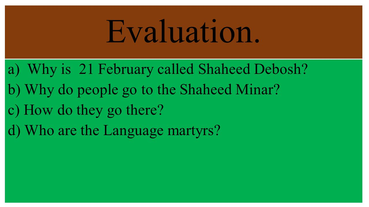 Evaluation. a) Why is 21 February called Shaheed Debosh.
