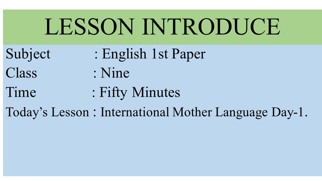 LESSON INTRODUCE Subject : English 1st Paper Class : Nine Time : Fifty Minutes Today's Lesson : International Mother Language Day-1.