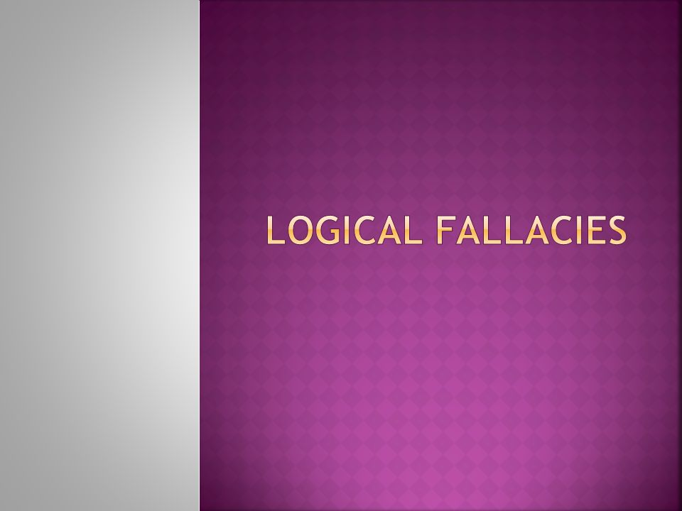  Logical fallacies are errors in the structure of an argument.