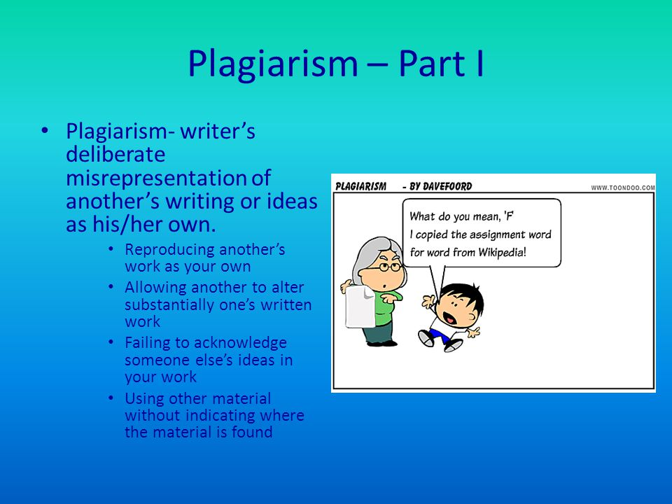 Plagiarism – Part I Plagiarism- writer's deliberate misrepresentation of another's writing or ideas as his/her own.