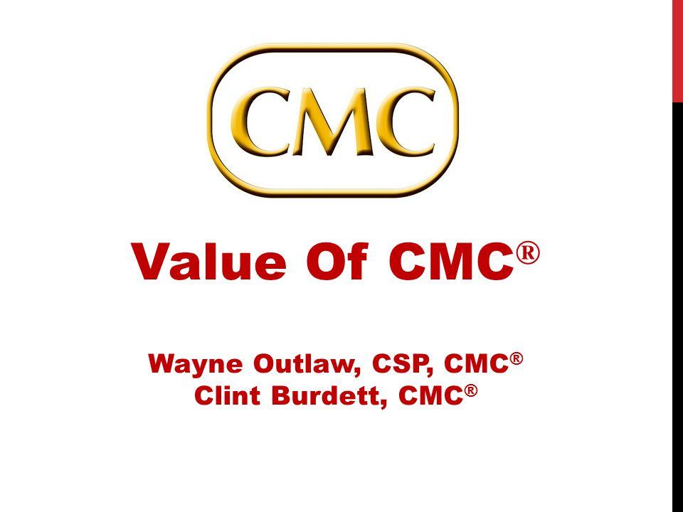 Value Of CMC ® Wayne Outlaw, CSP, CMC ® Clint Burdett, CMC ®