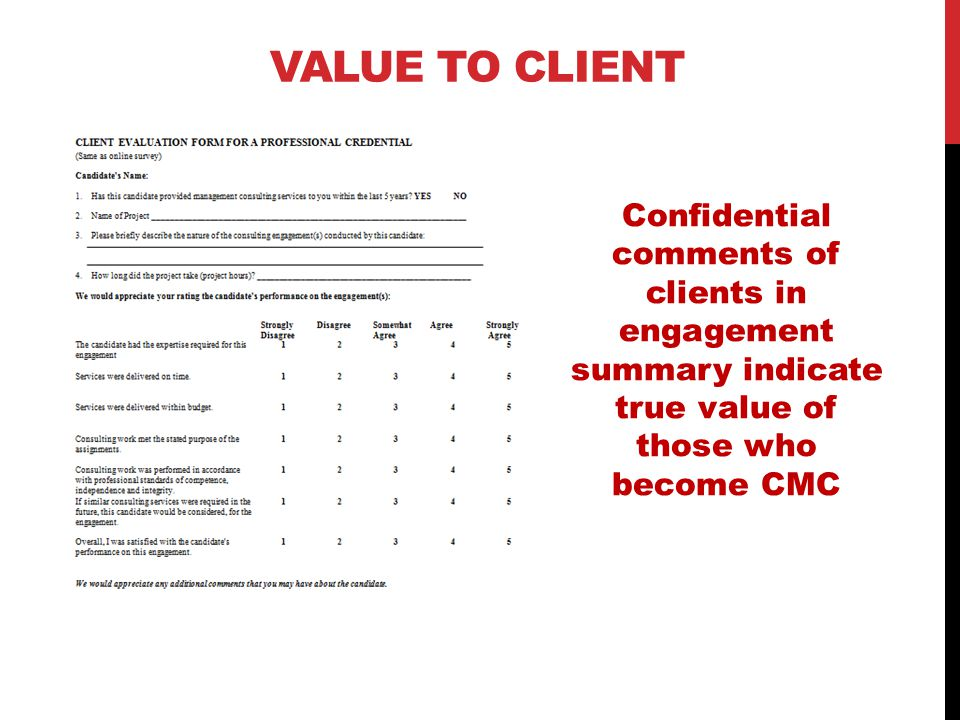 VALUE TO CLIENT Confidential comments of clients in engagement summary indicate true value of those who become CMC