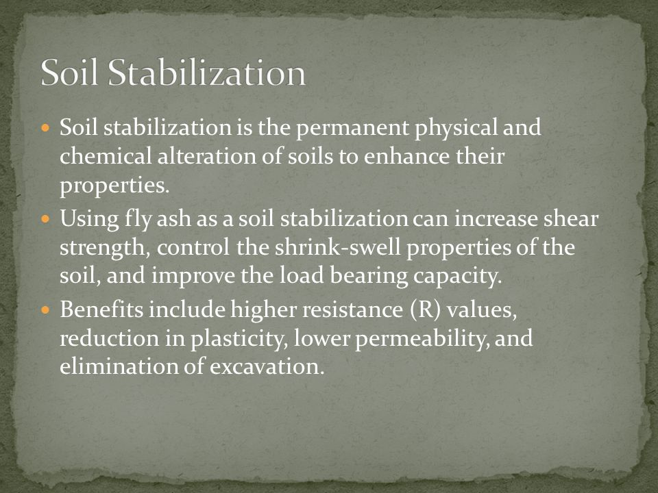 Soil stabilization is the permanent physical and chemical alteration of soils to enhance their properties. Using fly ash as a soil stabilization can i