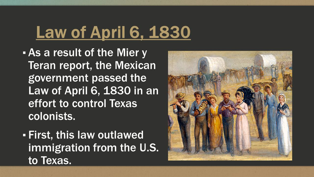 Law of April 6, 1830 ▪ Secondly, this law canceled all empresario land grants that had not been fulfilled.