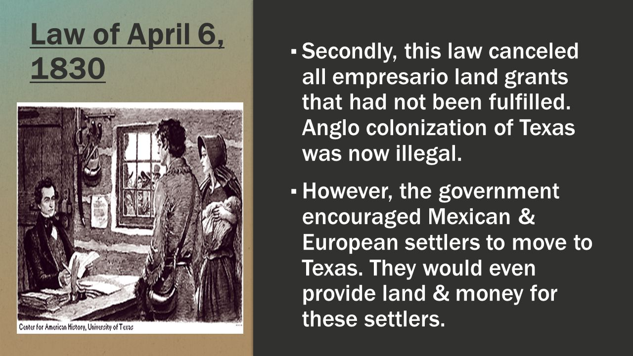 Law of April 6, 1830 Thirdly, this law stated that slaves could no longer be brought into Mexico.