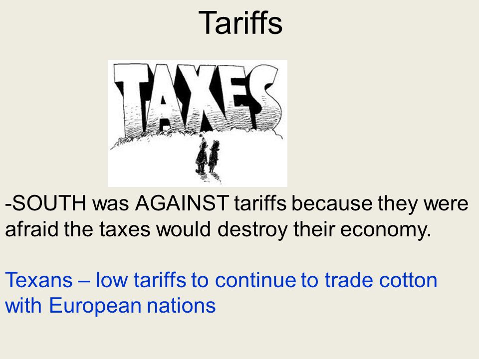 3. Tariffs We also support a higher tariff Tariffs: a tax placed on imported goods -NORTH was FOR tariffs because most industry was located in the nor