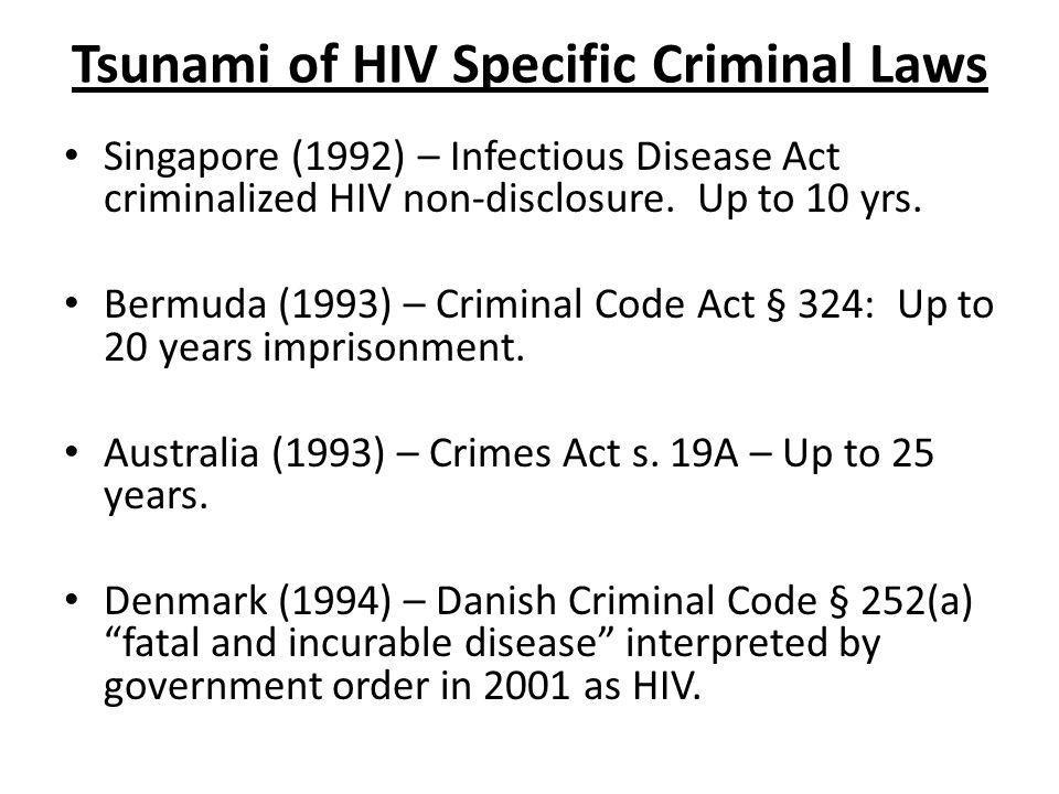 Tsunami of HIV Specific Criminal Laws Singapore (1992) – Infectious Disease Act criminalized HIV non-disclosure.