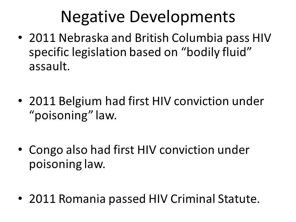 Negative Developments 2011 Nebraska and British Columbia pass HIV specific legislation based on bodily fluid assault.