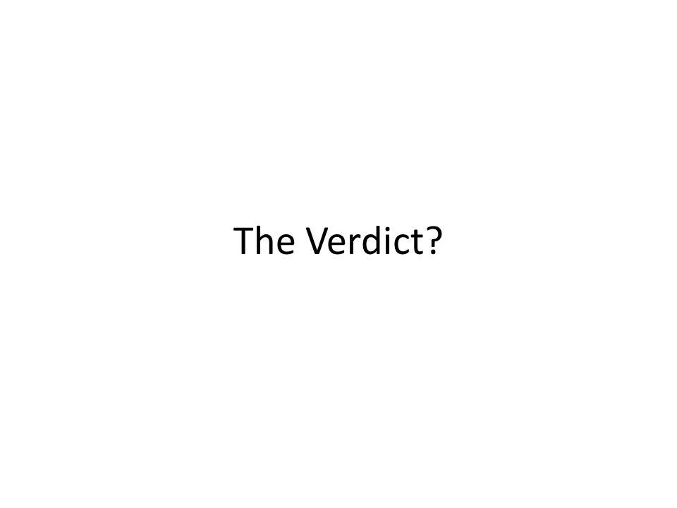 The Verdict?