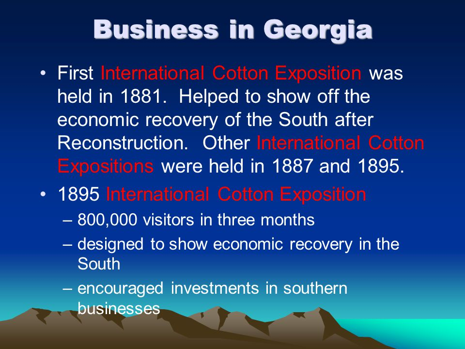 Business in Georgia First International Cotton Exposition was held in 1881.