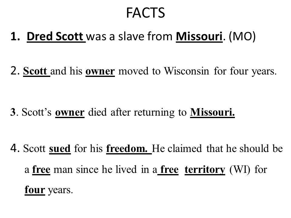 FACTS 1.Dred Scott was a slave from Missouri. (MO) 2.