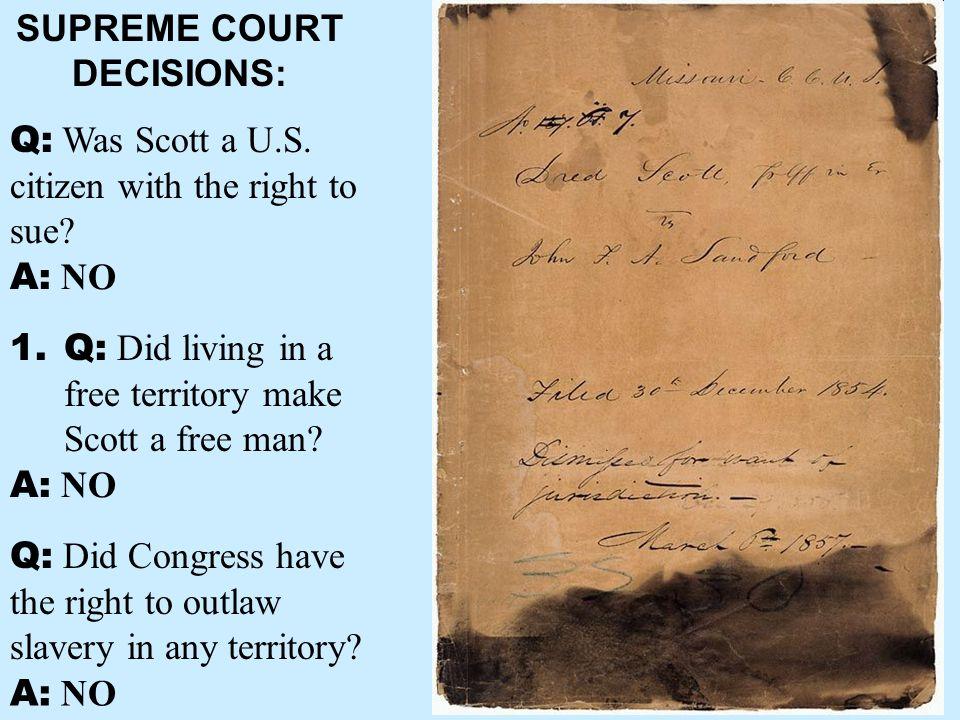 A: NO SUPREME COURT DECISIONS: Q: Was Scott a U.S.