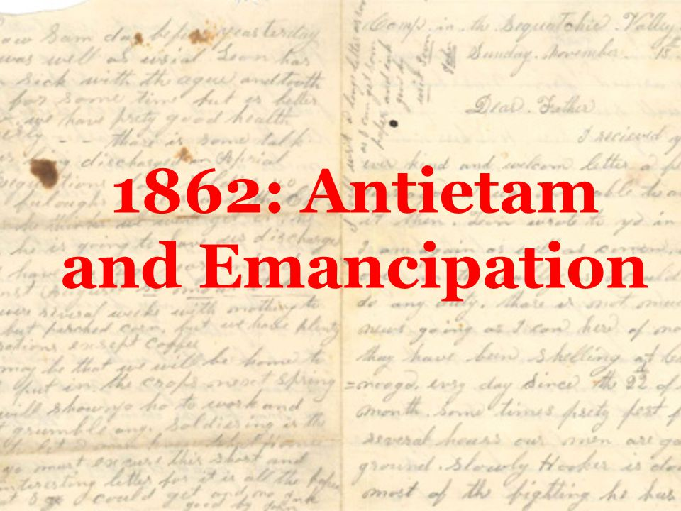Antietam & Emancipation On your notes worksheet, answer the following question: What does emancipation mean?
