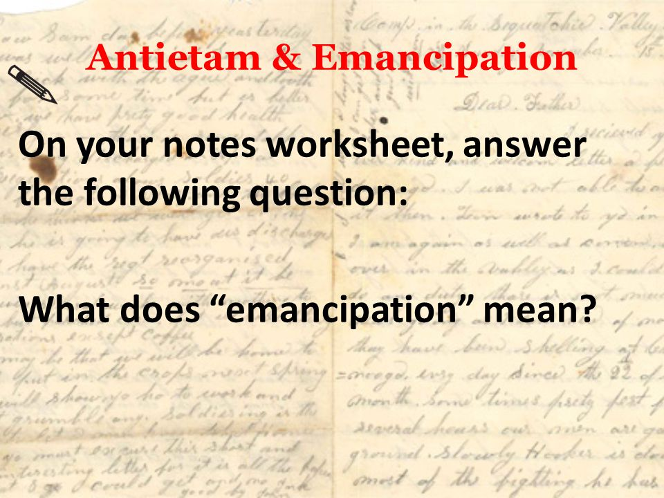 """Antietam & Emancipation On your notes worksheet, answer the following question: What does """"emancipation"""" mean?"""