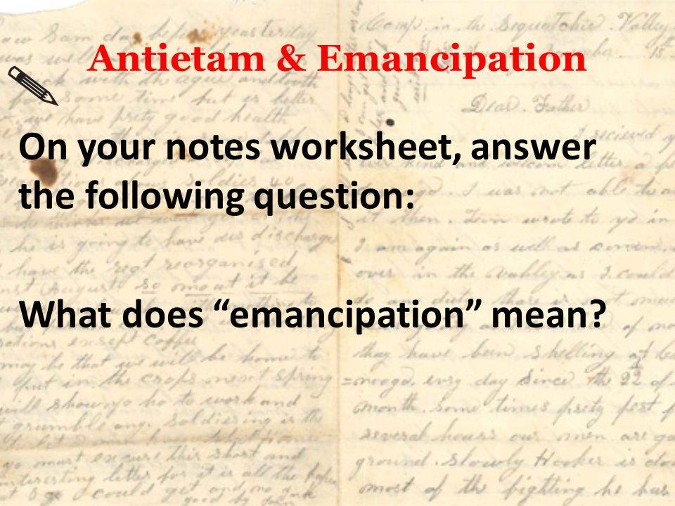 Antietam & Emancipation Emancipation – The act of freeing