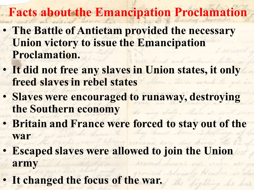 Facts about the Emancipation Proclamation The Battle of Antietam provided the necessary Union victory to issue the Emancipation Proclamation. It did n